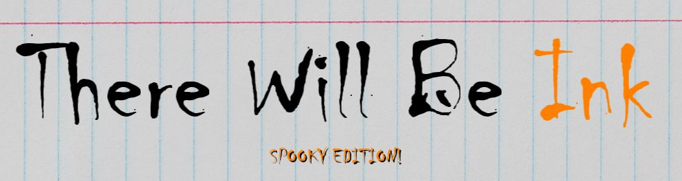 There Will Be Ink - Spooky Edition